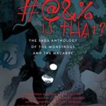 [PDF] [EPUB] What the #@and% Is That?: The Saga Anthology of the Monstrous and the Macabre Download