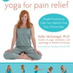 [PDF] [EPUB] Yoga for Pain Relief: Simple Practices to Calm Your Mind and Heal Your Chronic Pain (The New Harbinger Whole-Body Healing Series) Download