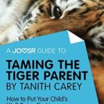 [PDF] [EPUB] A Joosr Guide to… Taming the Tiger Parent by Tanith Carey: How to Put Your Child's Well-Being First in a Competitive World Download