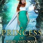 [PDF] [EPUB] A Princess of Wind and Wave: A Retelling of The Little Mermaid (Beyond the Four Kingdoms, #6) Download
