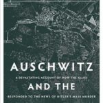 [PDF] [EPUB] Auschwitz and the Allies: A Devastating Account of How the Allies Responded to the News of Hitler's Mass Murder Download