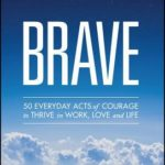 [PDF] [EPUB] Brave: 50 Everyday Acts of Courage to Thrive in Work, Love, and Life Download