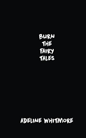 [PDF] [EPUB] Burn The Fairy Tales Download by Adeline Whitmore