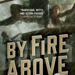 [PDF] [EPUB] By Fire Above (Signal Airship, #2) Download