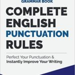 [PDF] [EPUB] Complete English Punctuation Rules: Perfect Your Punctuation and Instantly Improve Your Writing (The Farlex Grammar Book Book 2) Download