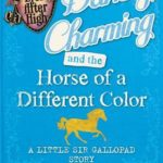 [PDF] [EPUB] Darling Charming and the Horse of a Different Color: A Little Sir Gallopad Story (Ever After High: A School Story #0.6) Download