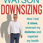 [PDF] [EPUB] Downsizing: How I Lost 8 Stone, Reversed My Diabetes and Regained My Health Download
