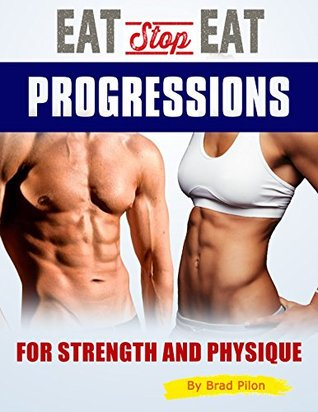 [PDF] [EPUB] Eat Stop Eat Progressions : for Strength and Physique Download by Brad Pilon