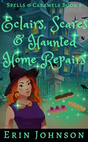 [PDF] [EPUB] Eclairs, Scares and Haunted Home Repairs (Spells and Caramels, #9) Download by Erin Johnson