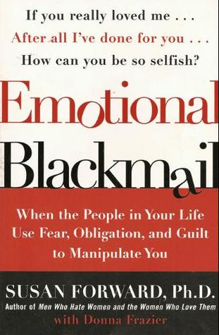 [PDF] [EPUB] Emotional Blackmail: When the People in Your Life Use Fear, Obligation, and Guilt to Manipulate You Download by Susan Forward