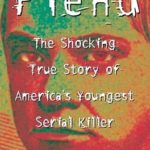 [PDF] [EPUB] Fiend: The Shocking True Story of America's Youngest Serial Killer Download