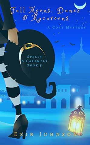 [PDF] [EPUB] Full Moons, Dunes and Macaroons (Spells and Caramels, #5) Download by Erin Johnson