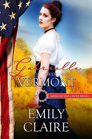 [PDF] [EPUB] Gabrielle: Bride of Vermont (American Mail-Order Bride #14) Download by Emily Claire