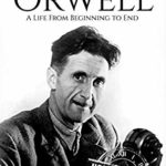 [PDF] [EPUB] George Orwell: A Life from Beginning to End (Biographies of British Authors Book 3) Download