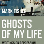 [PDF] [EPUB] Ghosts of My Life: Writings on Depression, Hauntology and Lost Futures Download