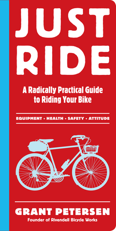 [PDF] [EPUB] Just Ride: A Radically Practical Guide to Riding Your Bike Download by Grant Petersen