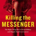 [PDF] [EPUB] Killing the Messenger: The Right-Wing Plot to Derail Hillary and Hijack Your Government Download