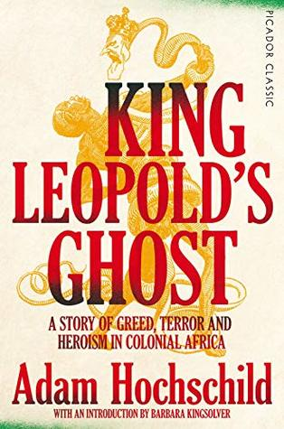 [PDF] [EPUB] King Leopold's Ghost: A Story of Greed, Terror and Heroism in Colonial Africa (Picador Classic) Download by Adam Hochschild