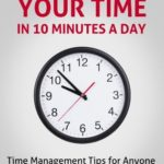 [PDF] [EPUB] Master Your Time In 10 Minutes a Day: Time Management Tips for Anyone Struggling With Work-Life Balance (How to Change Your Life in 10 Minutes a Day) Download