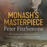 [PDF] [EPUB] Monash's Masterpiece: The battle of Le Hamel and the 93 minutes that changed the world Download