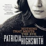 [PDF] [EPUB] Nothing That Meets the Eye: The Uncollected Stories of Patricia Highsmith Download