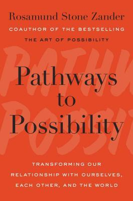 [PDF] [EPUB] Pathways to Possibility: Transforming Our Relationship with Ourselves, Each Other, and the World Download by Rosamund Stone Zander