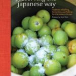 [PDF] [EPUB] Preserving the Japanese Way: Traditions of Salting, Fermenting, and Pickling for the Modern Kitchen Download