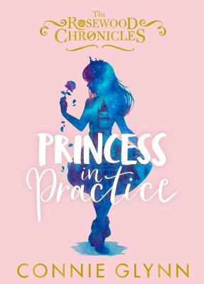 [PDF] [EPUB] Princess in Practice (The Rosewood Chronicle #2) Download by Connie Glynn