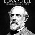 [PDF] [EPUB] Robert E. Lee: A Life from Beginning to End (American Civil War Book 4) Download