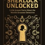 [PDF] [EPUB] Sherlock Unlocked: Little-known Facts About the World's Greatest Detective Download