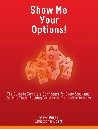 [PDF] [EPUB] Show Me Your Options!: The Guide to Complete Confidence for Every Stock and Options Trader Seeking Consistent, Predictable Returns Download by Steve Burns
