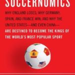 [PDF] [EPUB] Soccernomics: Why England Loses; Why Germany, Spain, and France Win; and Why One Day Japan, Iraq, and the United States Will Become Kings of the World's Most Popular Sport Download