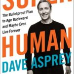 [PDF] [EPUB] Super Human: The Bulletproof Plan to Age Backward and Maybe Even Live Forever Download