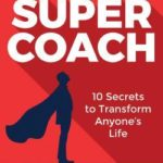 [PDF] [EPUB] Supercoach: 10 Secrets to Transform Anyone's Life Download