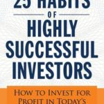 [PDF] [EPUB] The 25 Habits of Highly Successful Investors: How to Invest for Profit in Today's Changing Markets Download