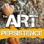 [PDF] [EPUB] The Art of Persistence: Stop Quitting, Ignore Shiny Objects and Climb Your Way to Success Download