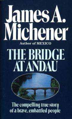 [PDF] [EPUB] The Bridge at Andau: The Compelling True Story of a Brave, Embattled People Download by James A. Michener