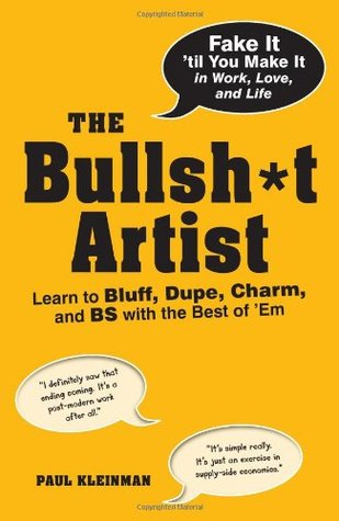[PDF] [EPUB] The Bullsh*t Artist: Learn to Bluff, Dupe, Charm, and BS with the Best of 'Em Download by Paul Kleinman
