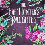 [PDF] [EPUB] The Fae Hunter's Daughter (Whims of Witches Book 1) Download