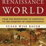 [PDF] [EPUB] The History of the Renaissance World: From the Rediscovery of Aristotle to the Conquest of Constantinople Download