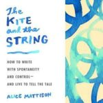 [PDF] [EPUB] The Kite and the String: How to Write with Spontaneity and Control–and Live to Tell the Tale Download