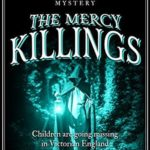 [PDF] [EPUB] The Mercy Killings: Children are going missing in Victorian England (Esther and Jack Enright Mystery #6) Download