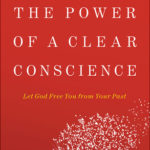 [PDF] [EPUB] The Power of a Clear Conscience: Let God Free You from Your Past Download