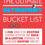 [PDF] [EPUB] The Ultimate Retirement Bucket List: 101 Fun Things to Do, Exciting Everyday Activities, and Once-in-a-Lifetime Experiences for a Healthier, Happier Third Act Download