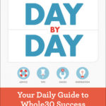 [PDF] [EPUB] The Whole30 Day by Day: Your Daily Guide to Whole30 Success Download