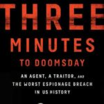 [PDF] [EPUB] Three Minutes to Doomsday: An Agent, a Traitor, and the Worst Espionage Breach in U.S. History Download