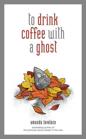 [PDF] [EPUB] To Drink Coffee with a Ghost (Things that Haunt, #2) Download by Amanda Lovelace