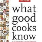 [PDF] [EPUB] What Good Cooks Know: 20 Years of Test Kitchen Expertise in One Essential Handbook Download