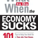 [PDF] [EPUB] What To Do When the Economy Sucks: 101 Tips to Help You Hold on To Your Job, Your House and Your Lifestyle Download