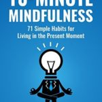 [PDF] [EPUB] 10-Minute Mindfulness: 71 Habits for Living in the Present Moment Download